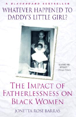 Whatever Happened to Daddy's Little Girl?: The Impact of Fatherlessness on Black Women, Barras, Jonetta Rose