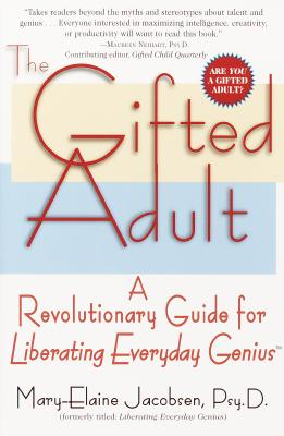 The Gifted Adult: A Revolutionary Guide for Liberating Everyday Genius(tm), Jacobsen, Mary-Elaine