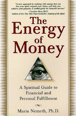 The Energy of Money: A Spiritual Guide to Financial and Personal Fulfillment, Nemeth, Maria
