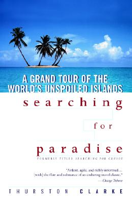 Image for SEARCHING FOR PARADISE - A GRAND TOUR OF THE WORLD'S UNSPOILED ISLANDS
