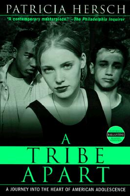 A Tribe Apart: A Journey into the Heart of American Adolescence (Ballantine Reader's Circle), Hersch, Patricia