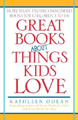 Image for Great Books About Things Kids Love: More Than 750 Recommended Books for Children 3 to 14