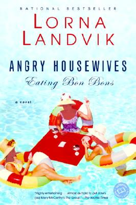 Image for Angry Housewives Eating Bon Bons: A Novel (Ballantine Reader's Circle)