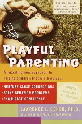 Image for Playful Parenting: An Exciting New Approach to Raising Children That Will Help You Nurture Close Connections, Solve Behavior Problems, and Encourage Confidence