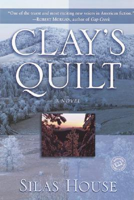 Clay's Quilt: A Novel, House, Silas