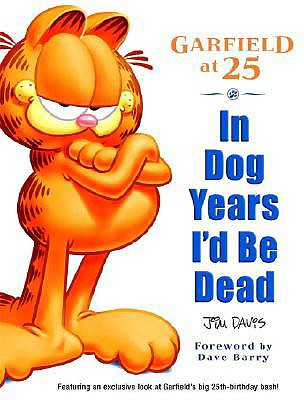 In Dog Years I'd Be Dead: Garfield at 25, Jim Davis