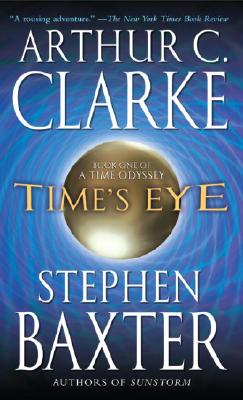 Time's Eye (Time Odyssey), Clarke, Arthur C.; Baxter, Stephen