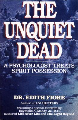 The Unquiet Dead: A Psychologist Treats Spirit Possession, Fiore, Edith