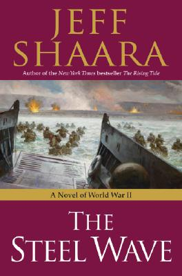 The Steel Wave: A Novel of World War II, JEFF SHAARA
