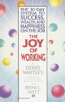 Image for The Joy of Working: The 30-Day System to Success, Wealth, and Happiness on the Job