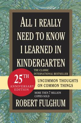 Image for All I Really Need to Know I Learned in Kindergarten: Uncommon Thoughts on Common Things