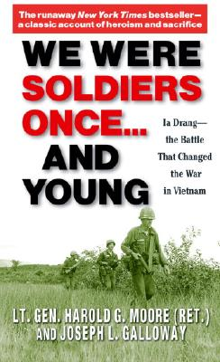 We Were Soldiers Once...and Young : Ia Drang : The Battle That Changed the War in Vietnam, HAROLD G. MOORE, JOSEPH L. GALLOWAY