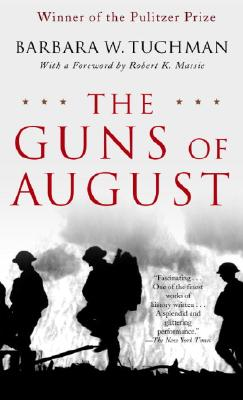 The Guns of August: The Pulitzer Prize-Winning Classic About the Outbreak of World War I, Barbara W. Tuchman