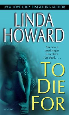 To Die For: A Novel, LINDA HOWARD