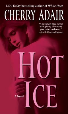 Hot Ice: A Novel, CHERRY ADAIR