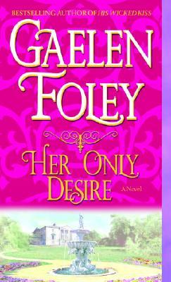 Her Only Desire: A Novel, Gaelen Foley