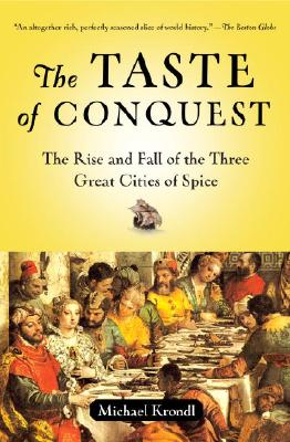Image for Taste of Conquest: The Rise and Fall of the Three Great Cities of Spice