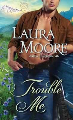Trouble Me: A Rosewood Novel, Laura Moore