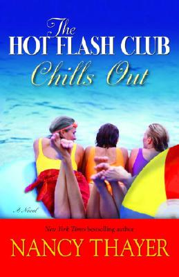 The Hot Flash Club Chills Out: A Novel, NANCY THAYER