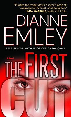 The First Cut: A Novel, Dianne Emley