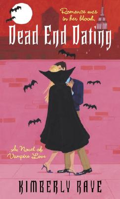 Dead End Dating: A Novel of Vampire Love (Dead End Dating, Book 1), Kimberly Raye