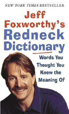 Image for Jeff Foxworthy's Redneck Dictionary: Words You Thought You Knew the Meaning Of