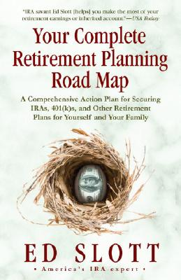 Image for Your Complete Retirement Planning Road Map: A Comprehensive Action Plan for Securing IRAs, 401(k)s, and Other Retirement Plans for Yourself and Your Family