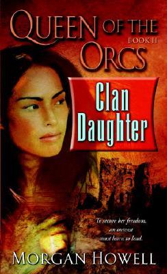 Queen of the Orcs: Clan Daughter (Queen of the Orcs), MORGAN HOWELL