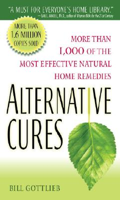 Alternative Cures: More than 1,000 of the Most Effective Natural Home Remedies, Bill Gottlieb