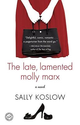 The Late, Lamented Molly Marx: A Novel, Sally Koslow