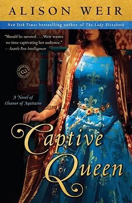 Captive Queen: A Novel of Eleanor of Aquitaine (Random House Reader's Circle), Weir, Alison