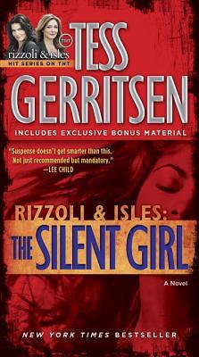 """The Silent Girl (with bonus short story Freaks): A Rizzoli & Isles Novel, """"Gerritsen, Tess"""""""