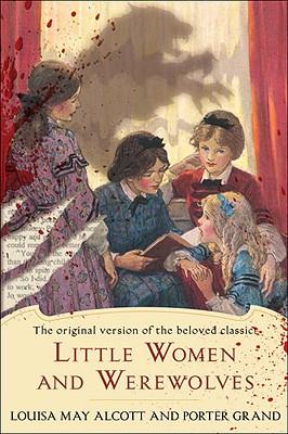 Little Women and Werewolves, Alcott, Louisa May; Grand, Porter