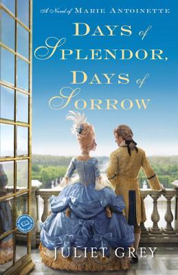 Image for Days of Splendor, Days of Sorrow: A Novel of Marie Antoinette