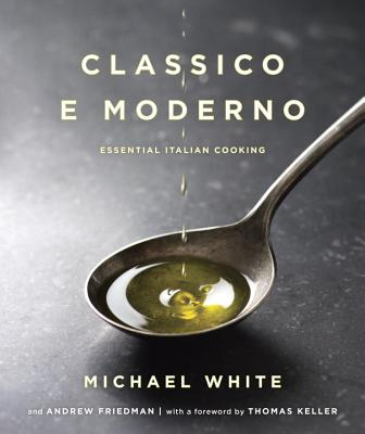 Image for Classico e Moderno: Essential Italian Cooking: A Cookbook