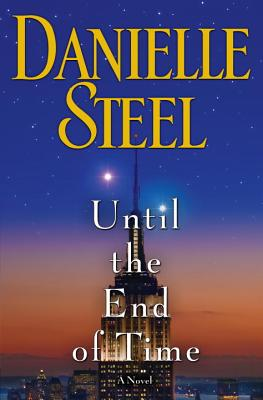 Until the End of Time: A Novel, Danielle Steel