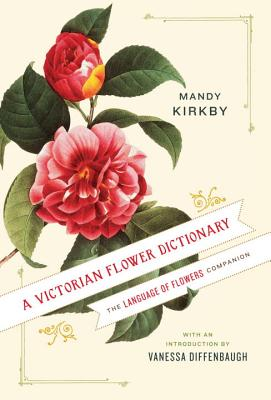 VICTORIAN FLOWER DICTIONARY: THE LANGUE OF FLOWERS COMPANION, KIRKBY, MANDY