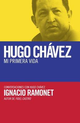 Hugo Ch�vez: mi primera vida: Conversaciones con Hugo Ch�vez (Spanish Edition), Ramonet, Ignacio