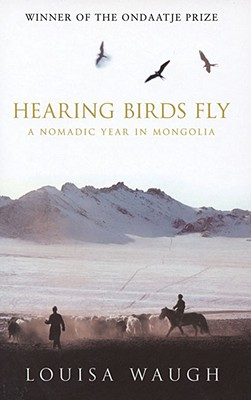 Image for Hearing Birds Fly: A Nomadic Year in Mongolia