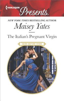 The Italian's Pregnant Virgin (Heirs Before Vows), Maisey Yates