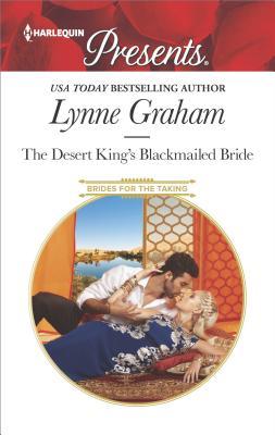 The Desert King's Blackmailed Bride (Brides for the Taking), Lynne Graham