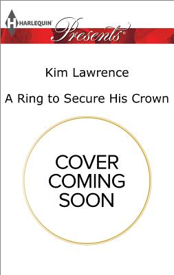 A Ring to Secure His Crown (Wedlocked!), Kim Lawrence