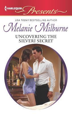 Uncovering the Silveri Secret (Harlequin Presents), Milburne, Melanie