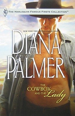 The Cowboy and the Lady (Harlequin Famous Firsts), DIANA PALMER