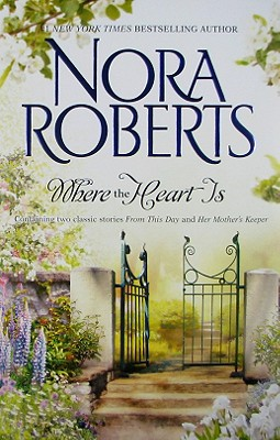 Where The Heart Is: From This Day Her Mother's Keeper, NORA ROBERTS