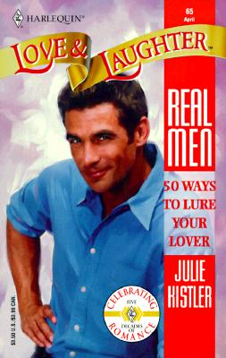 50 Ways To Lure Your Lover  (Real Men) (Harlequin Love & Laughter, 65), Kistler