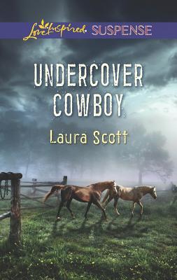 Undercover Cowboy (Love Inspired Suspense), Laura Scott
