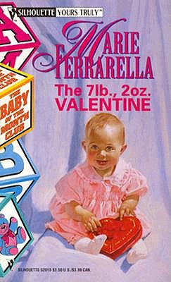 Image for The 7lb. 2oz. Valentine (The Baby of the Month Club) (Silhouette Yours Truly) (Silhouette Yours Truly)