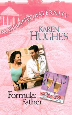 Formula: Father (Harlequin Romance, Maitland Maternity), KAREN HUGHES