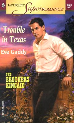 Trouble in Texas: The Brothers Kincaid, Book 1 (Harlequin Superromance, No 1031), Eve Gaddy